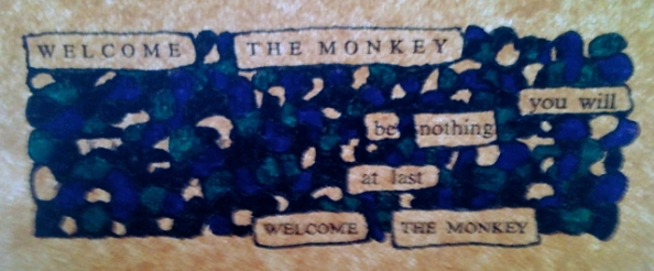 Welcome the Monkey. You will be nothing at last. Welcome the Monkey